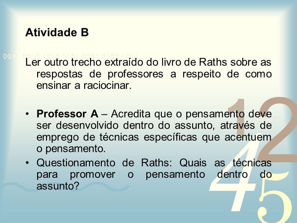 Atividade B Ler outro trecho extraído do livro de Raths sobre as respostas de professores a respeito de como ensinar a raciocinar.
