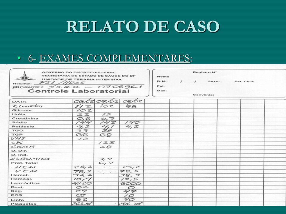 RELATO DE CASO 6- EXAMES COMPLEMENTARES: