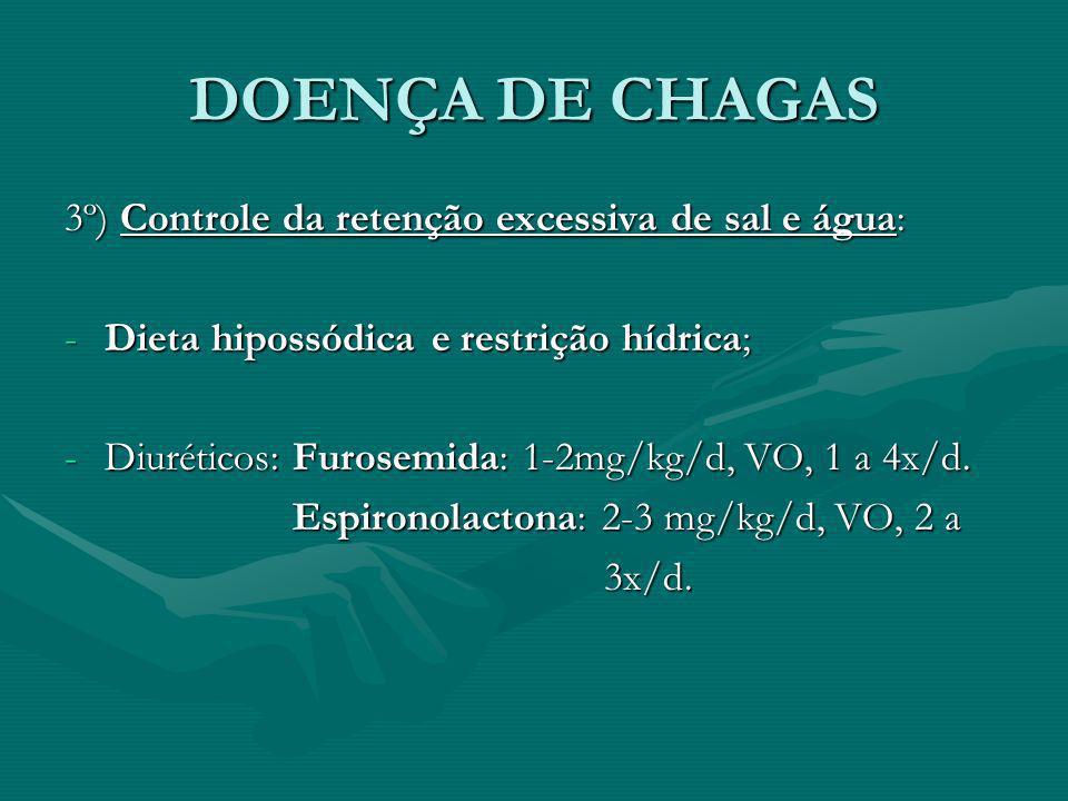 DOENÇA DE CHAGAS 3º) Controle da retenção excessiva de sal e água: