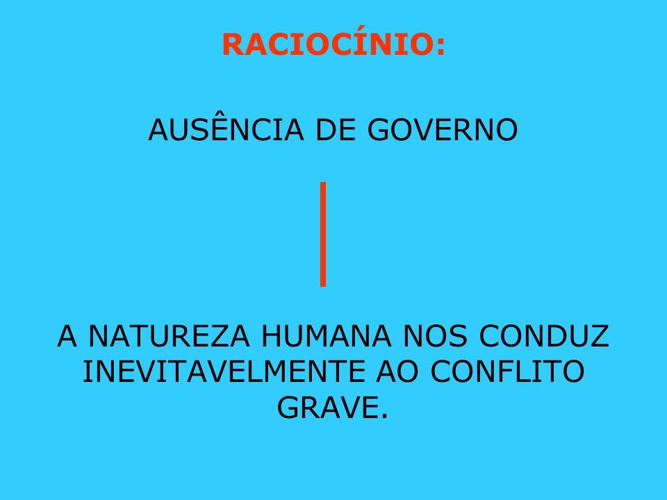 A NATUREZA HUMANA NOS CONDUZ INEVITAVELMENTE AO CONFLITO GRAVE.