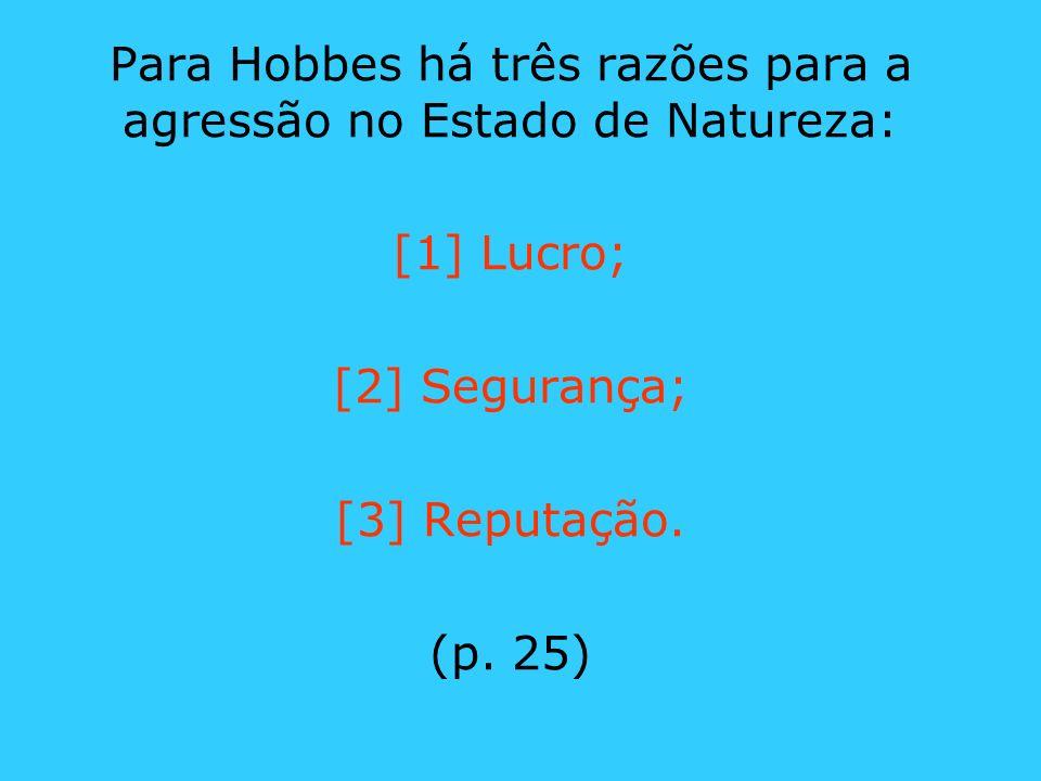 Para Hobbes há três razões para a agressão no Estado de Natureza: