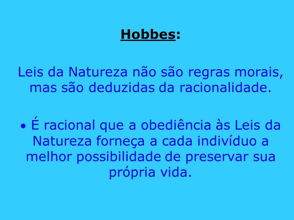 Hobbes: Leis da Natureza não são regras morais, mas são deduzidas da racionalidade.