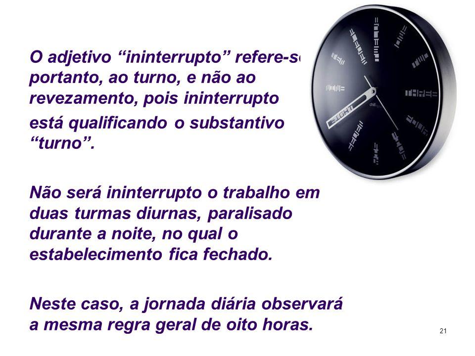 O adjetivo ininterrupto refere-se, portanto, ao turno, e não ao revezamento, pois ininterrupto