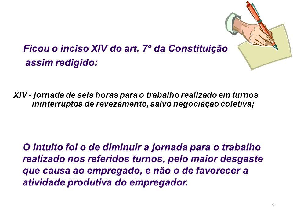 Ficou o inciso XIV do art. 7º da Constituição assim redigido: