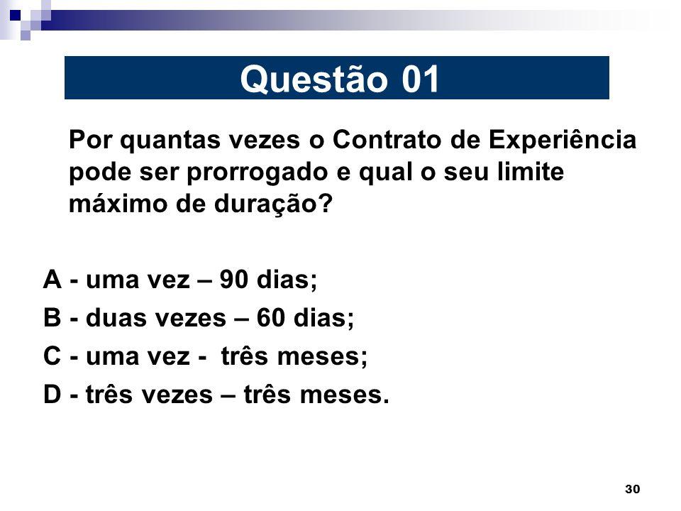 Questão 01 A - uma vez – 90 dias; B - duas vezes – 60 dias;