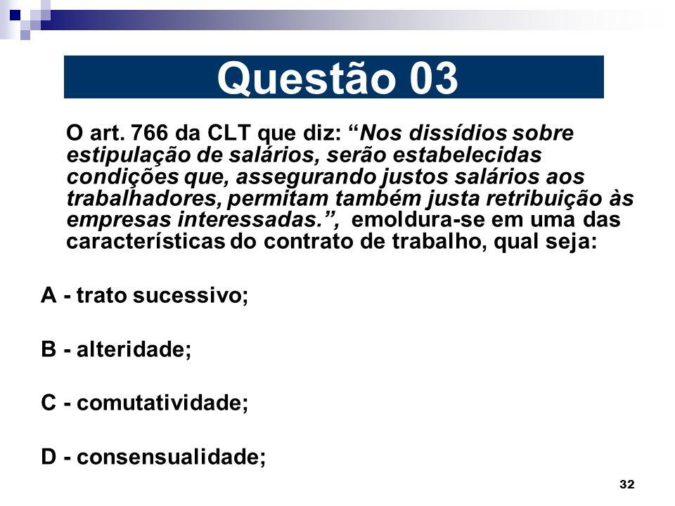 Questão 03 A - trato sucessivo; B - alteridade; C - comutatividade;