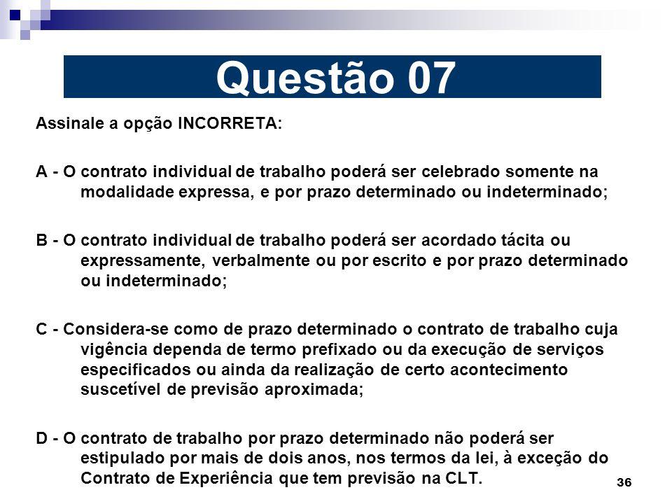Questão 07 Assinale a opção INCORRETA: