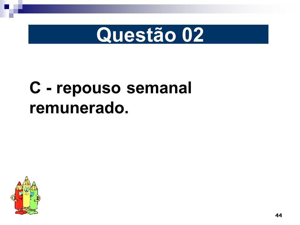 Questão 02 C - repouso semanal remunerado.