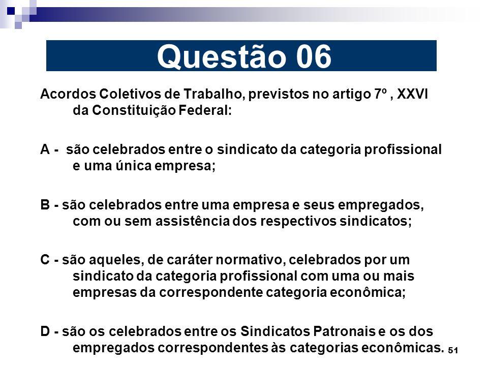 Questão 06 Acordos Coletivos de Trabalho, previstos no artigo 7º , XXVI da Constituição Federal: