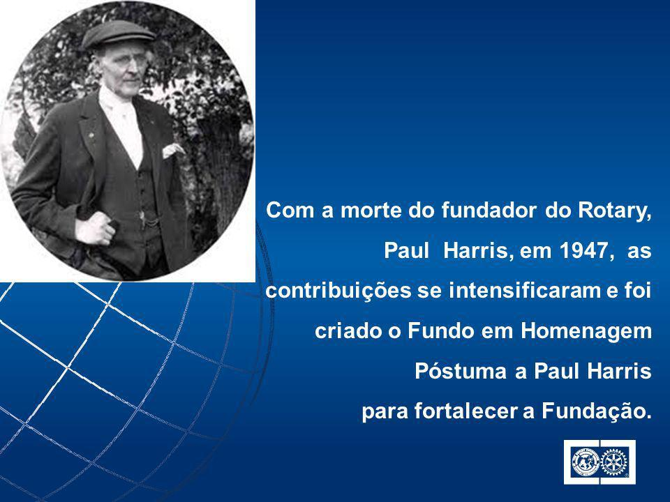 Com a morte do fundador do Rotary, Paul Harris, em 1947, as contribuições se intensificaram e foi criado o Fundo em Homenagem Póstuma a Paul Harris para fortalecer a Fundação.