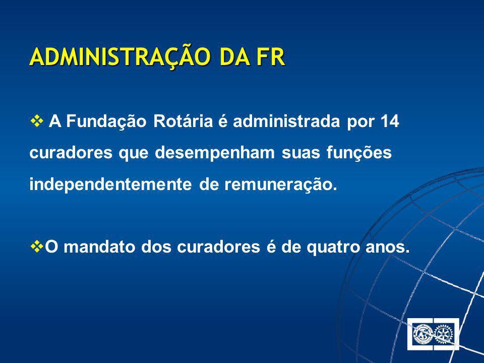 ADMINISTRAÇÃO DA FR A Fundação Rotária é administrada por 14 curadores que desempenham suas funções independentemente de remuneração.