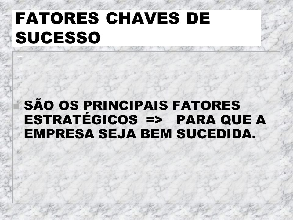 FATORES CHAVES DE SUCESSO