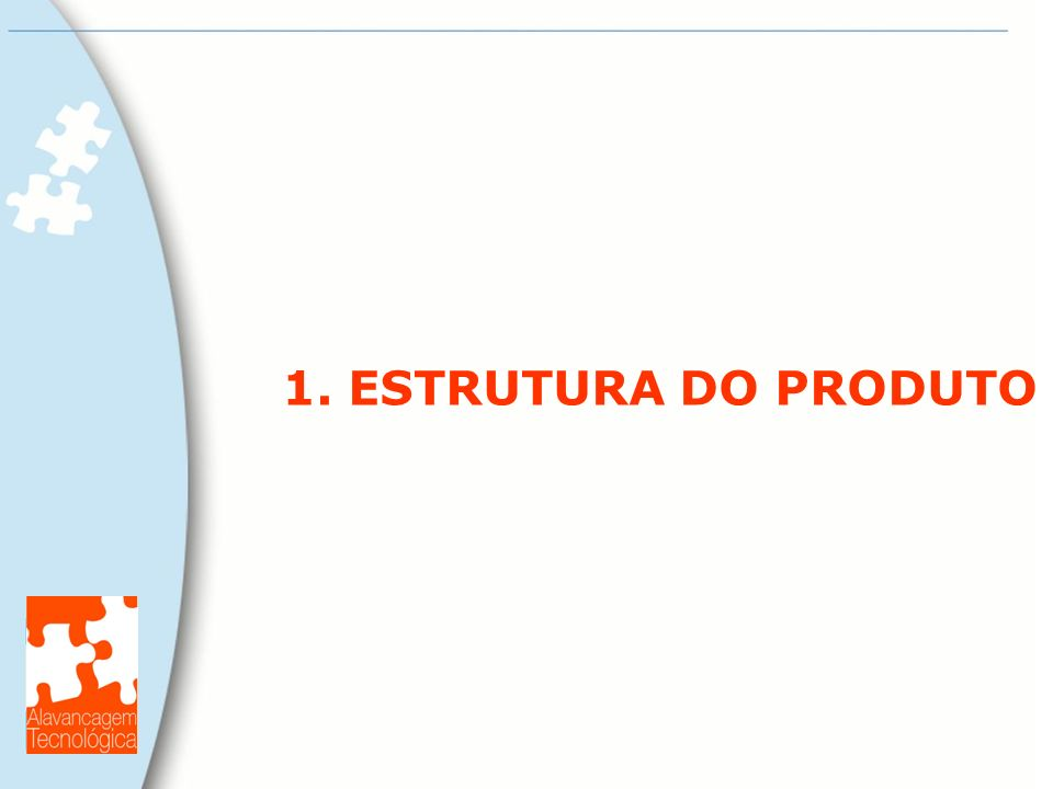 1. ESTRUTURA DO PRODUTO