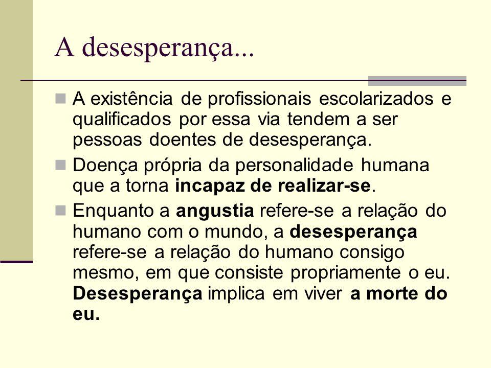 A desesperança...A existência de profissionais escolarizados e qualificados por essa via tendem a ser pessoas doentes de desesperança.