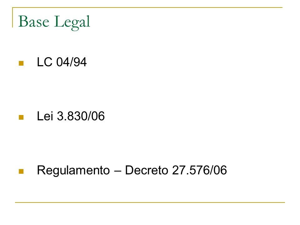 Base Legal LC 04/94 Lei 3.830/06 Regulamento – Decreto 27.576/06
