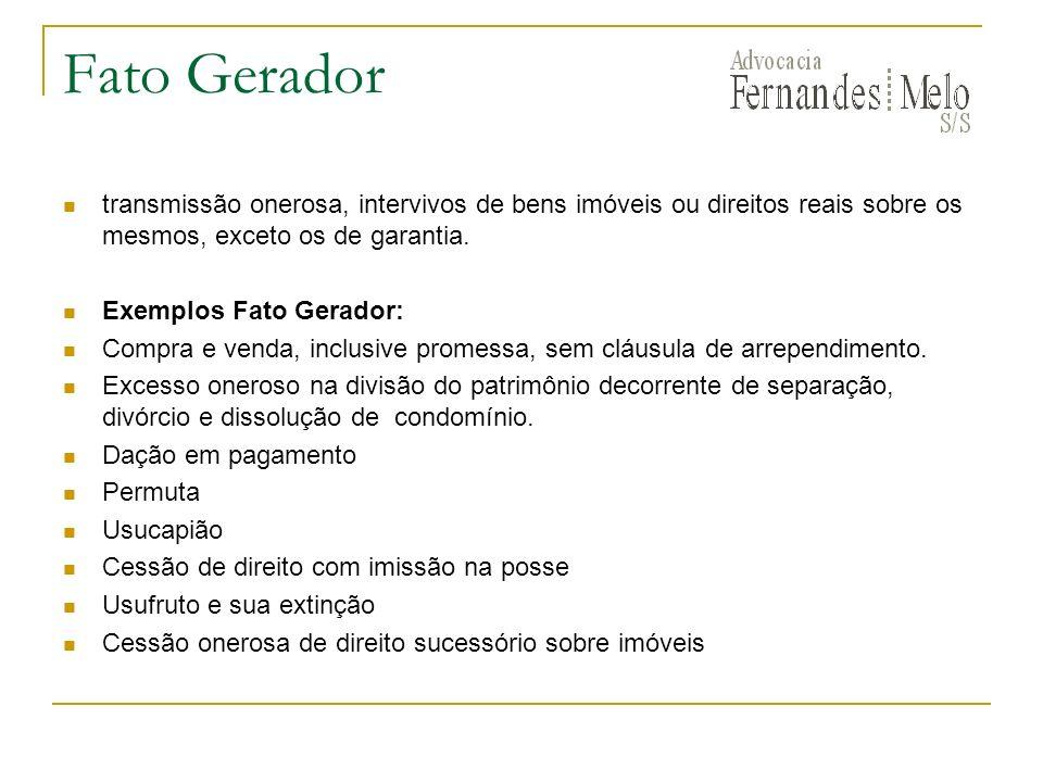 Fato Gerador transmissão onerosa, intervivos de bens imóveis ou direitos reais sobre os mesmos, exceto os de garantia.