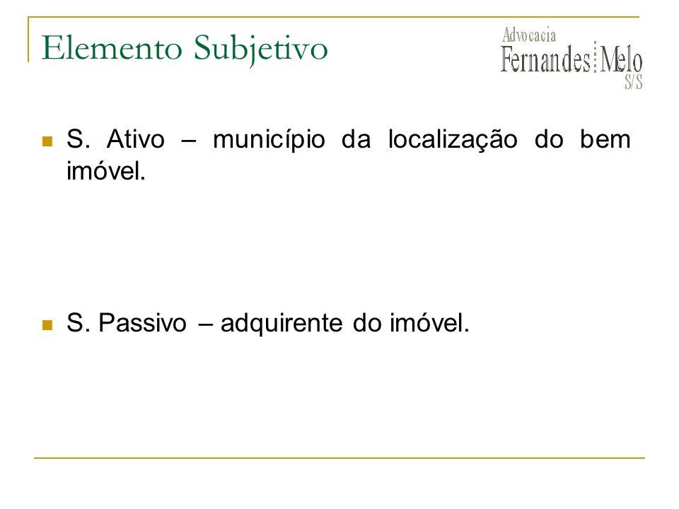 Elemento Subjetivo S. Ativo – município da localização do bem imóvel.