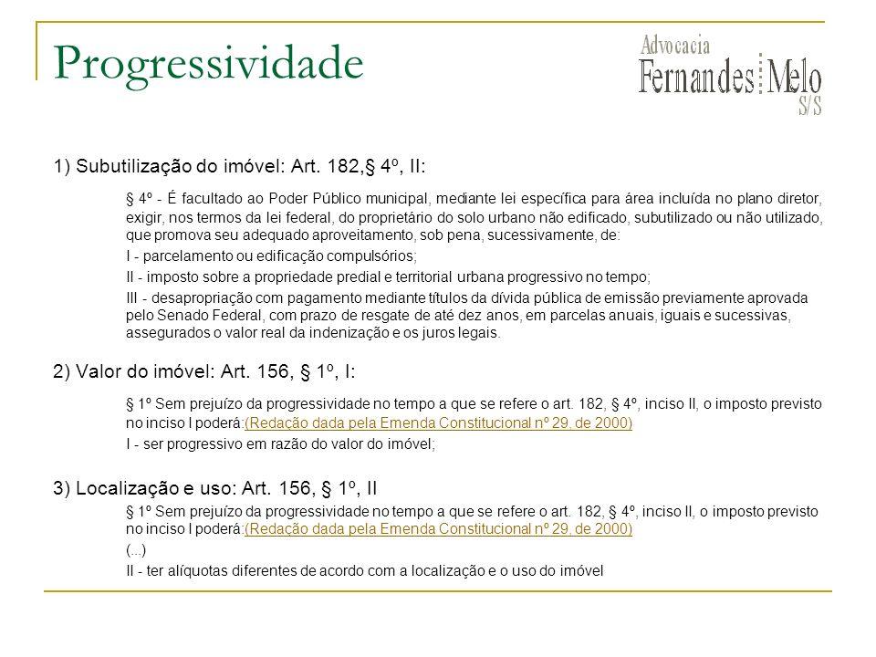 Progressividade1) Subutilização do imóvel: Art. 182,§ 4º, II:
