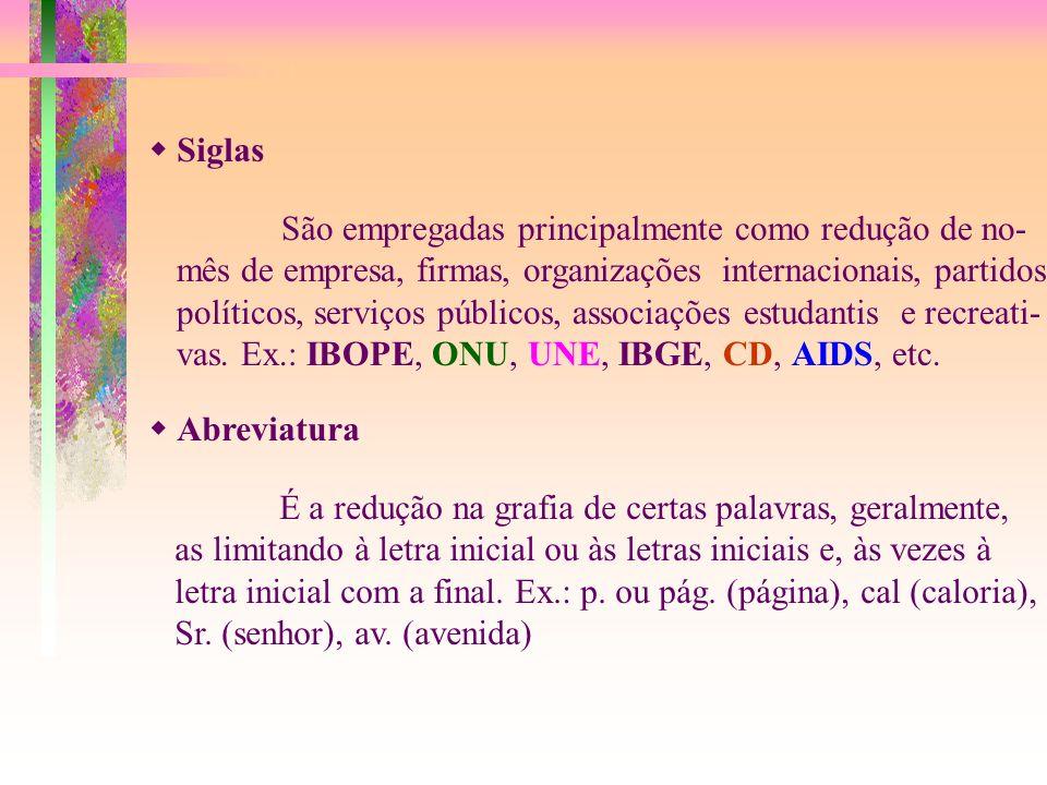  Siglas São empregadas principalmente como redução de no- mês de empresa, firmas, organizações internacionais, partidos.