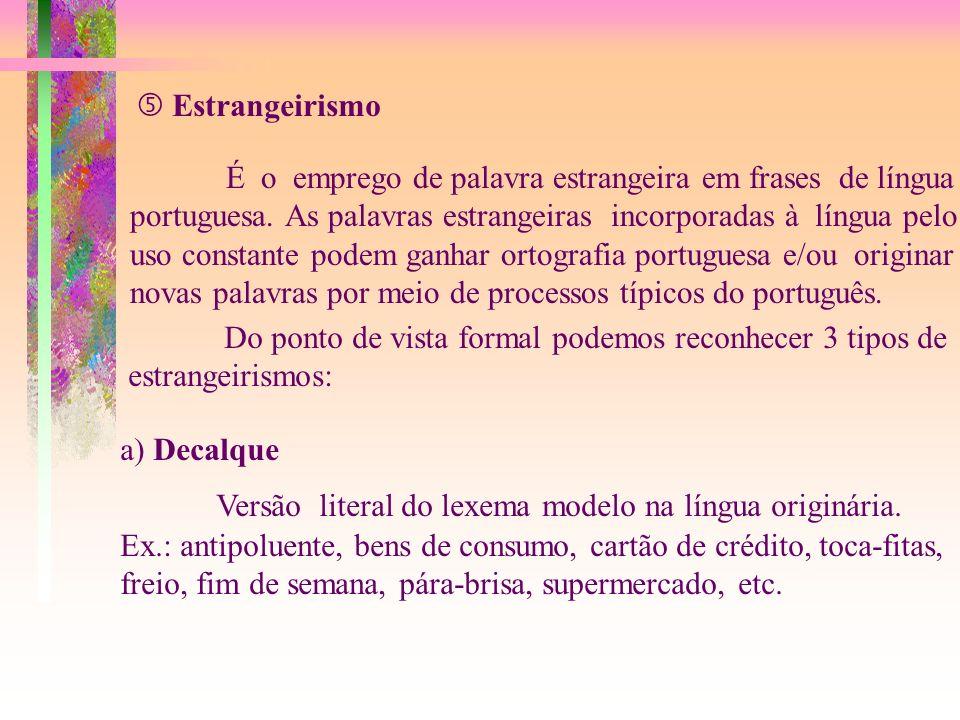  Estrangeirismo É o emprego de palavra estrangeira em frases de língua. portuguesa. As palavras estrangeiras incorporadas à língua pelo.