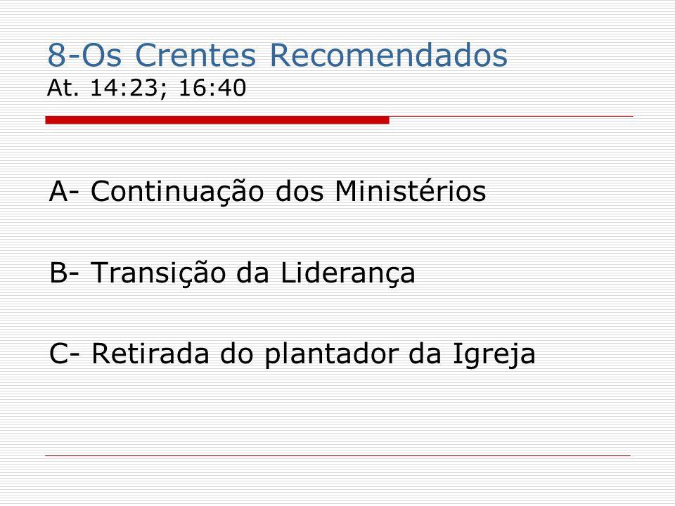 8-Os Crentes Recomendados At. 14:23; 16:40
