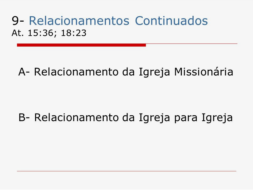 9- Relacionamentos Continuados At. 15:36; 18:23