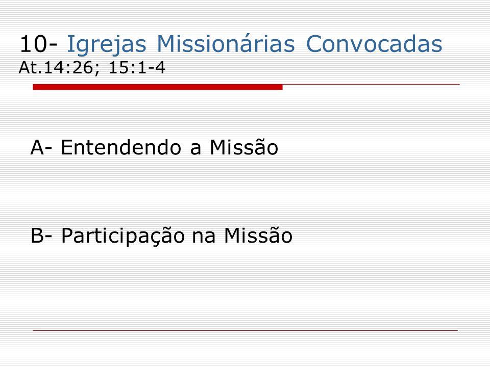 10- Igrejas Missionárias Convocadas At.14:26; 15:1-4