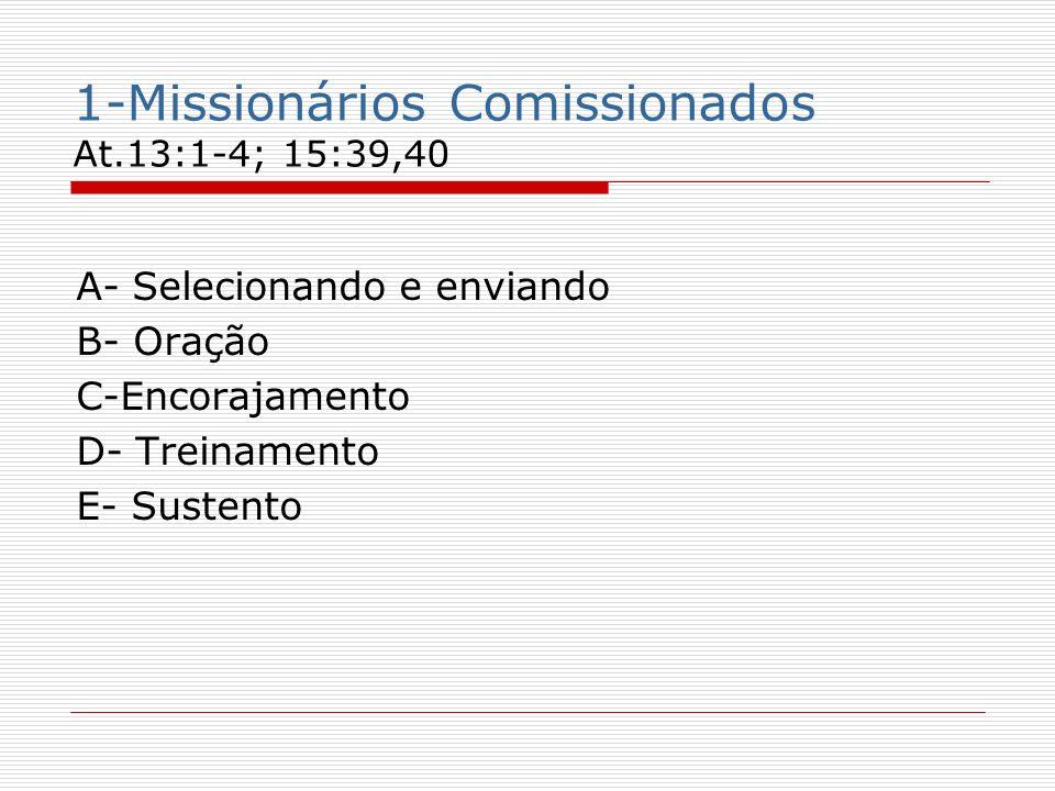 1-Missionários Comissionados At.13:1-4; 15:39,40