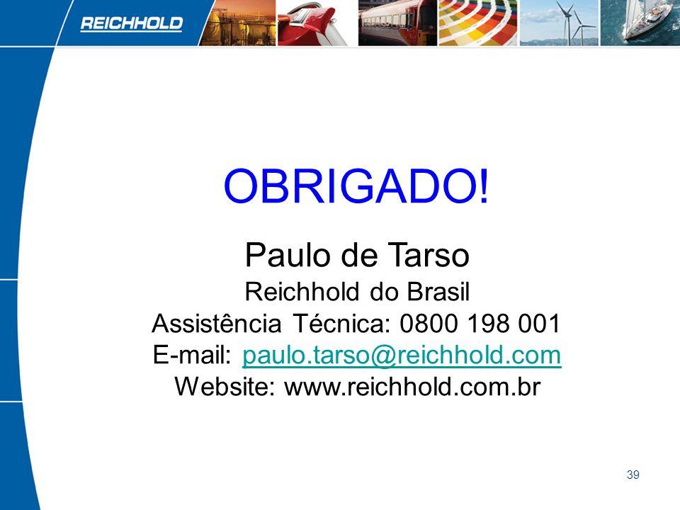OBRIGADO!Paulo de Tarso Reichhold do Brasil Assistência Técnica: 0800 198 001 E-mail: paulo.tarso@reichhold.com Website: www.reichhold.com.br.
