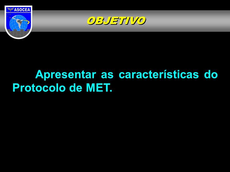Apresentar as características do Protocolo de MET.