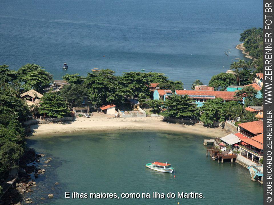 E ilhas maiores, como na Ilha do Martins.