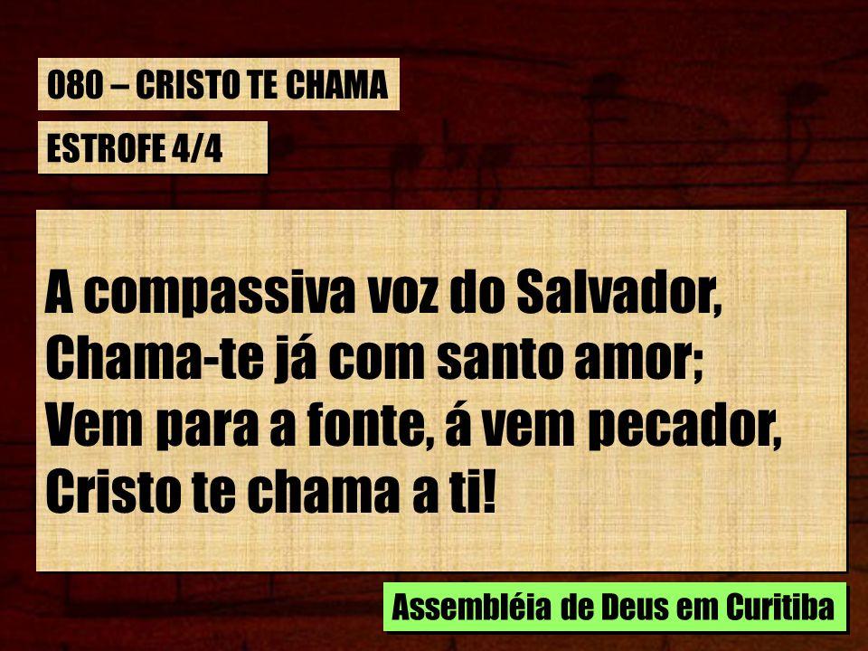 A compassiva voz do Salvador, Chama-te já com santo amor;