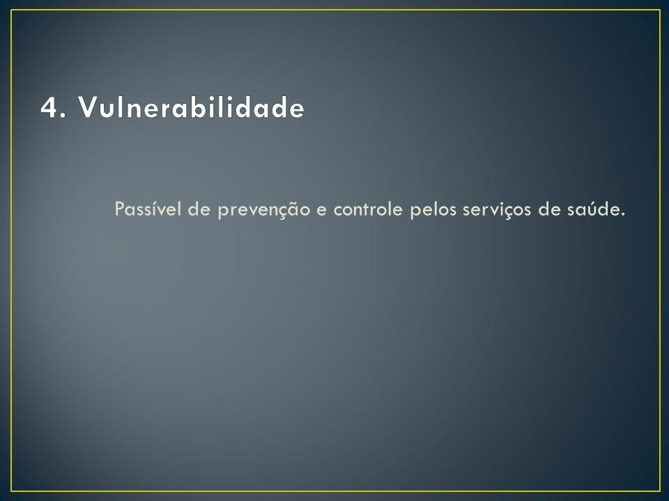 4. Vulnerabilidade Passível de prevenção e controle pelos serviços de saúde.