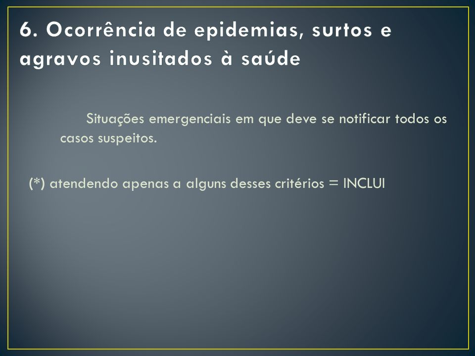 6. Ocorrência de epidemias, surtos e agravos inusitados à saúde