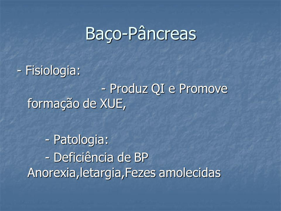 Baço-Pâncreas - Fisiologia: - Produz QI e Promove formação de XUE,