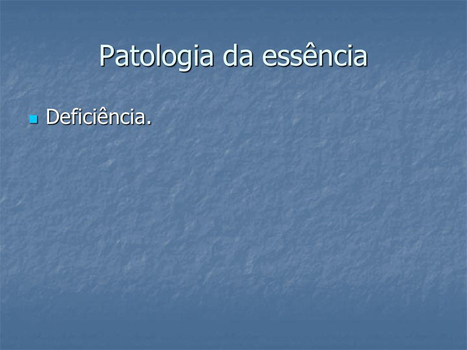 Patologia da essência Deficiência.