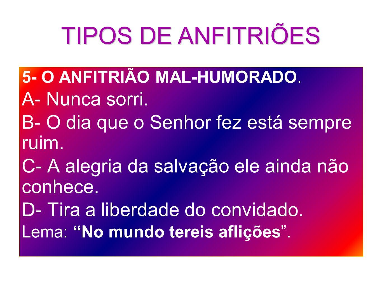 TIPOS DE ANFITRIÕES A- Nunca sorri.