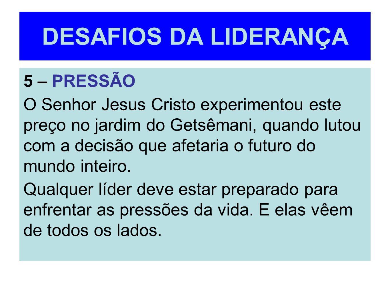 DESAFIOS DA LIDERANÇA 5 – PRESSÃO