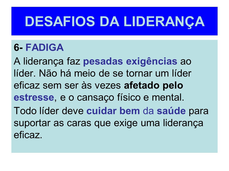 DESAFIOS DA LIDERANÇA 6- FADIGA