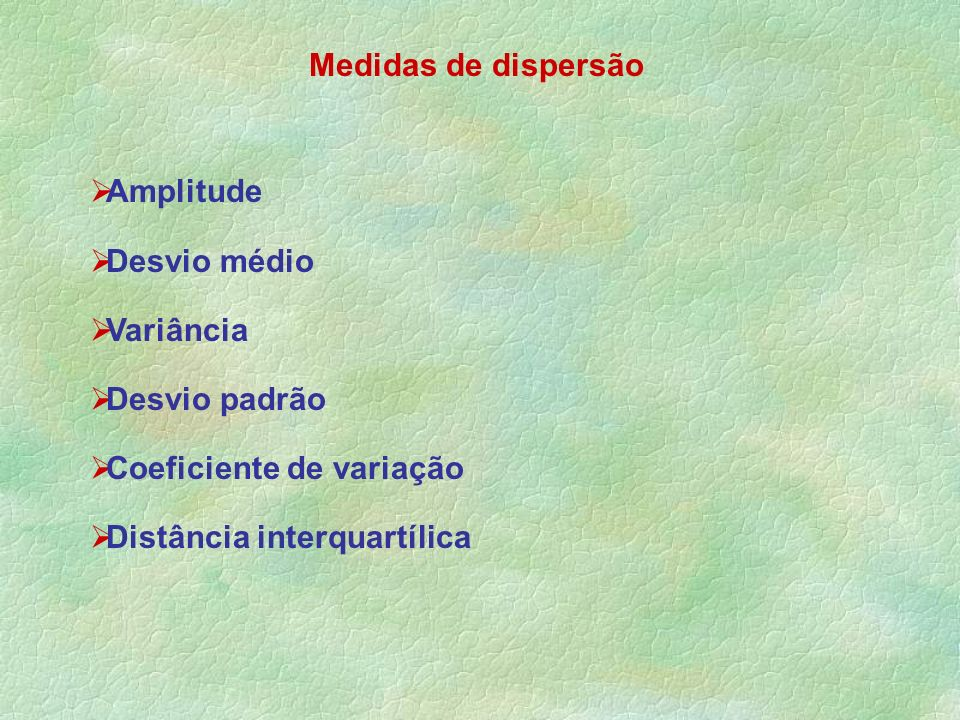 Medidas de dispersãoAmplitude.Desvio médio. Variância.