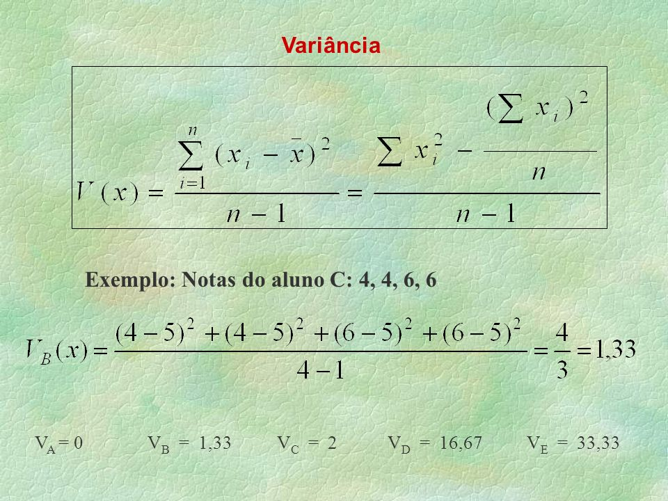 Exemplo: Notas do aluno C: 4, 4, 6, 6