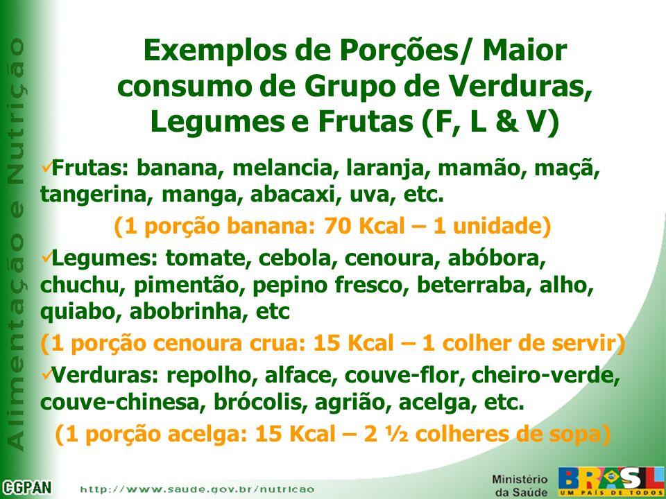 Exemplos de Porções/ Maior consumo de Grupo de Verduras, Legumes e Frutas (F, L & V)