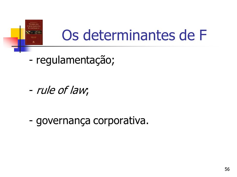 Os determinantes de F - regulamentação; - rule of law;