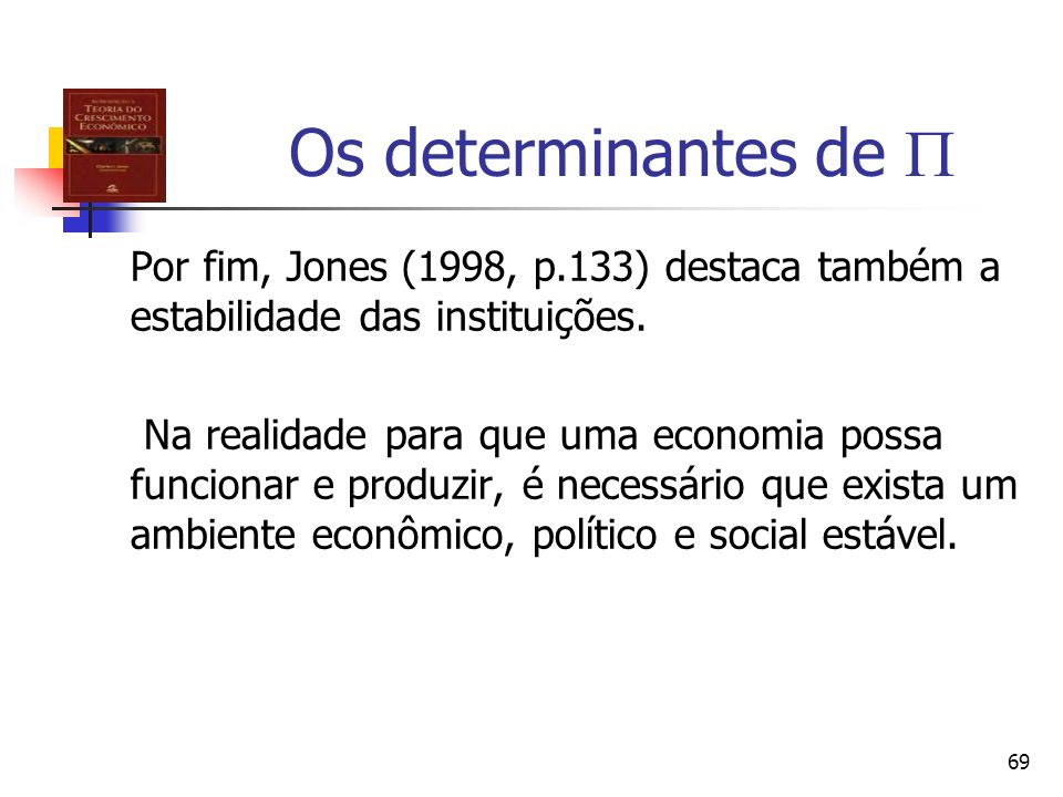 Os determinantes de  Por fim, Jones (1998, p.133) destaca também a estabilidade das instituições.