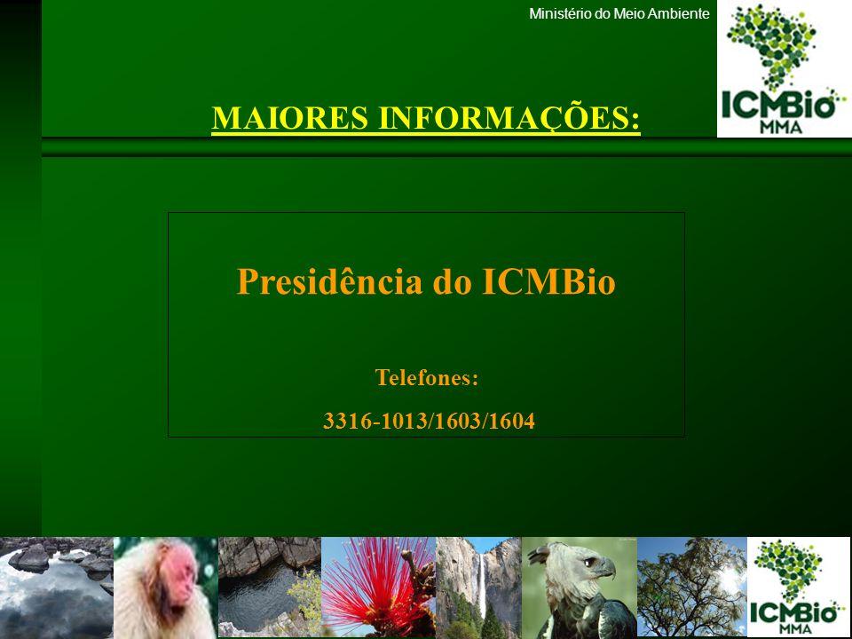 Presidência do ICMBio MAIORES INFORMAÇÕES: Telefones:
