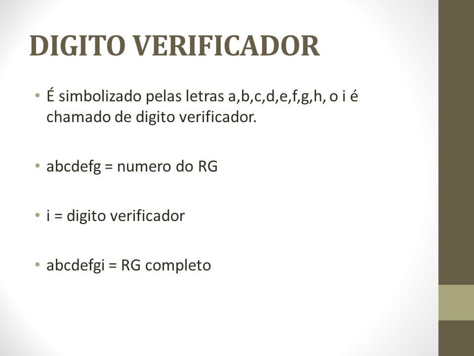 DIGITO VERIFICADORÉ simbolizado pelas letras a,b,c,d,e,f,g,h, o i é chamado de digito verificador. abcdefg = numero do RG.