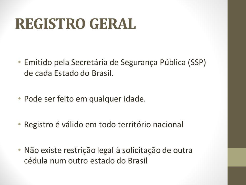 REGISTRO GERAL Emitido pela Secretária de Segurança Pública (SSP) de cada Estado do Brasil. Pode ser feito em qualquer idade.