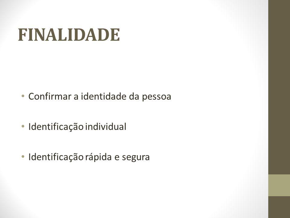 FINALIDADE Confirmar a identidade da pessoa Identificação individual