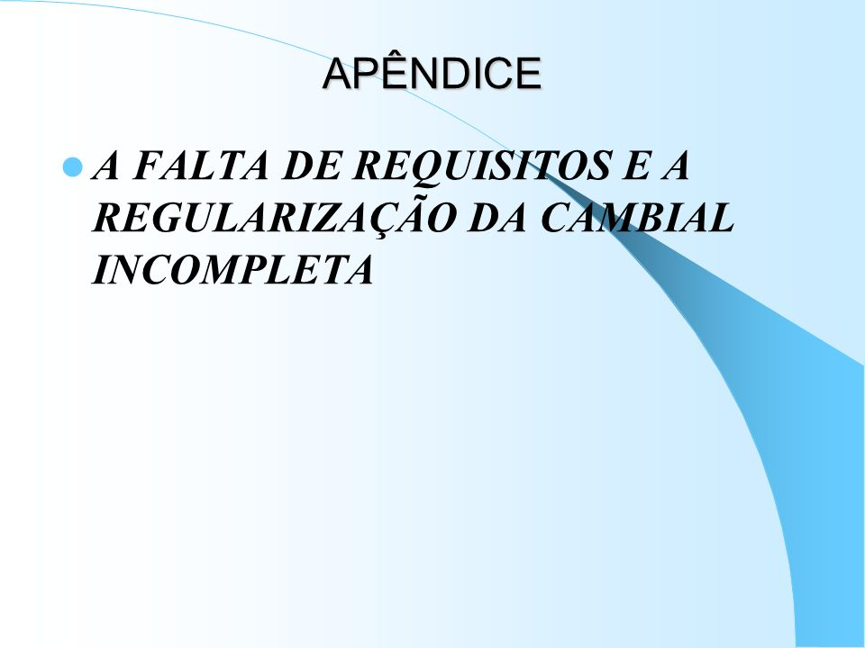 APÊNDICE A FALTA DE REQUISITOS E A REGULARIZAÇÃO DA CAMBIAL INCOMPLETA