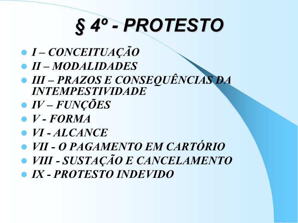 § 4º - PROTESTO I – CONCEITUAÇÃO II – MODALIDADES